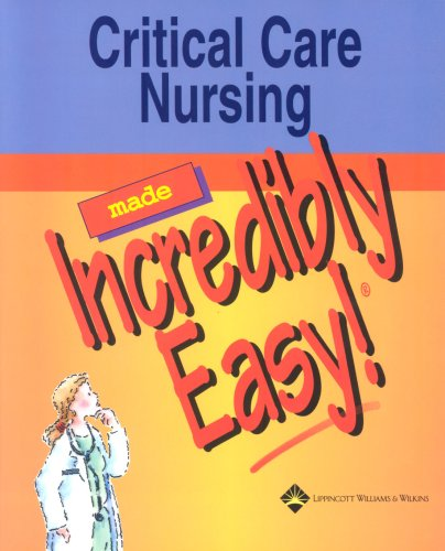 9781582552675: Critical Care Nursing Made Incredibly Easy! (Incredibly Easy! Series)