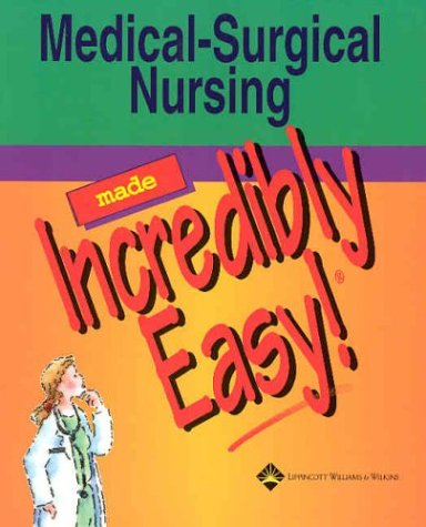 9781582552699: Medical-Surgical Nursing Made Incredibly Easy! (Incredibly Easy! Series®)