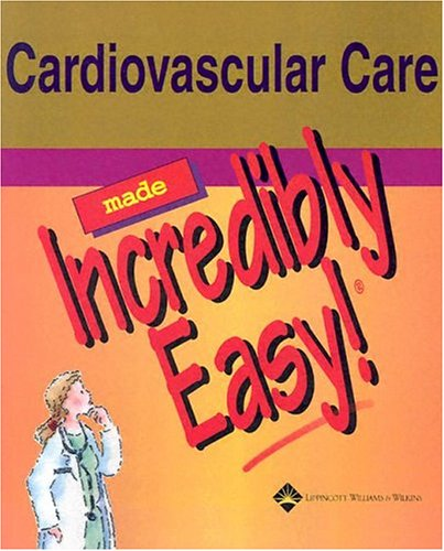 9781582553375: Cardiovascular Care Made Incredibly Easy! (Incredibly Easy! Series®)
