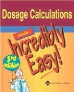 9781582553924: Dosage Calculations Made Incredibly Easy! (Incredibly Easy! Series®)