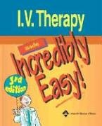 9781582554006: I.V. Therapy Made Incredibly Easy! (Incredibly Easy! Series®)