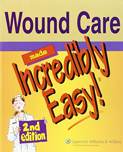 9781582555393: Wound Care Made Incredibly Easy! (Incredibly Easy! Series®)