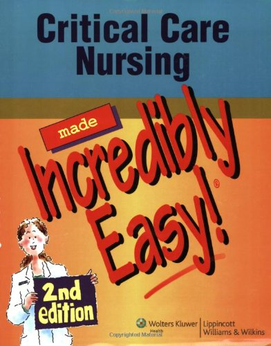 9781582555607: Critical Care Nursing Made Incredibly Easy! (Incredibly Easy! Series)
