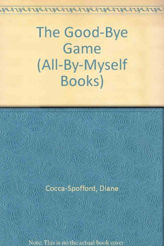 The Good-Bye Game (All-By-Myself Books): Cocca-Spofford, Diane