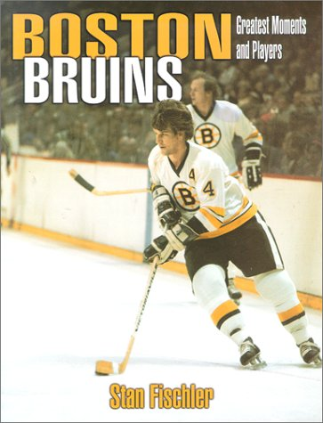 The Greatest Players and Moments of the Boston Bruins: Fischler, Stan
