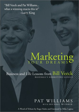 Marketing Your Dreams: Business and Life Lessons from Bill Veeck - Baseball's Marketing Genius...