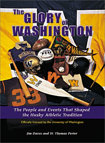 THE GLORY OF WASHINGTON The People and Events That Shaped the Husky Athletic Tradition: Daves, Jim ...