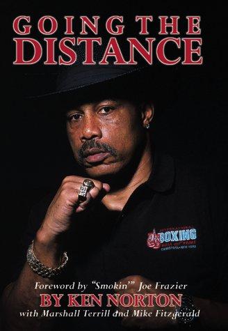 Going the Distance : The Ken Norton Story: Terrill, Marshall; Norton, Ken