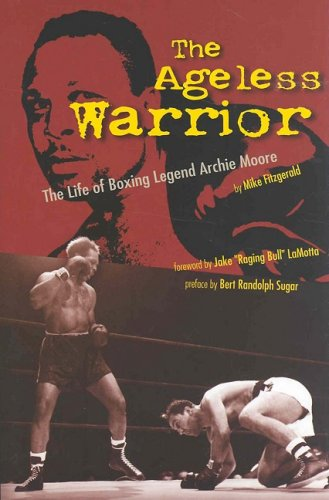 9781582612553: The Ageless Warrior: The Life of Boxing Legend Archie Moore