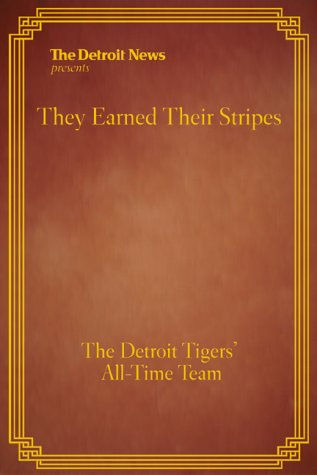 9781582612904: They Earned Their Stripes : The Detroit Tigers All-Time Team (Limited Edition)