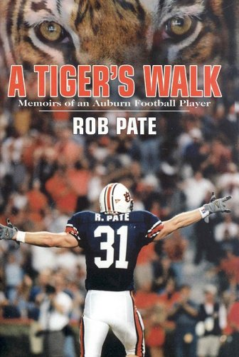 A Tiger's Walk: Memoirs of an Auburn: Pate, Rob