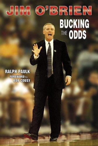 Jim O'Brien: Bucking the Odds: Paulk, Ralph;O'Brien, Jim