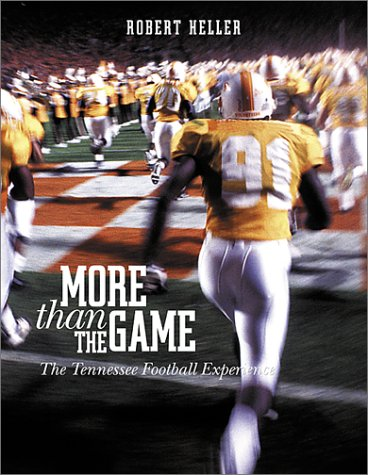 More Than the Game: The Tennessee Football Experience: Heller, Robert