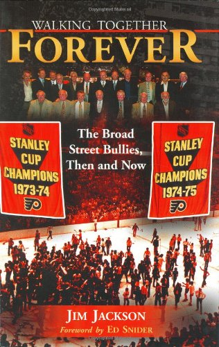 Walking Together Forever: The Broad Street Bullies, Then and Now: Jackson, Jim