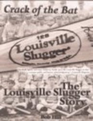 Crack of the Bat: The Louisville Slugger Story: Hill, Bob