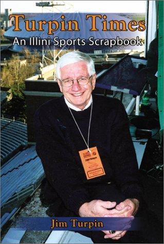 Turpin Times: An Illini Sports Scrapbook: Turpin, Jim
