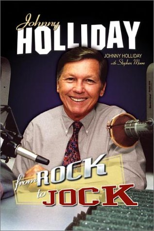 Johnny Holliday: From Rock to Jock: Holliday, Johnny, and Moore, Stephen