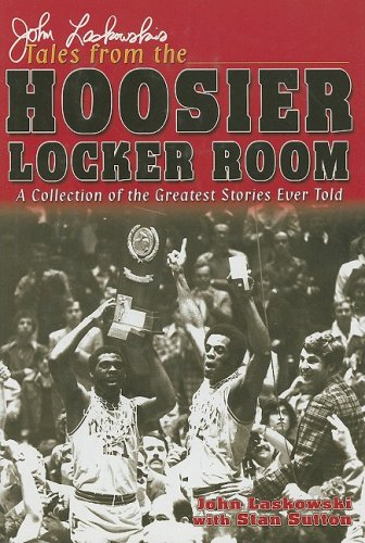 John Laskowski's Tales from the Hoosier Locker Room: A Collection of the Greatest Stories Ever...
