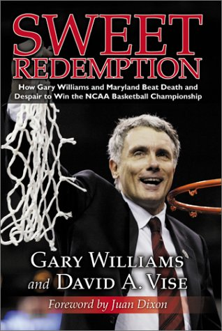 Sweet Redemption: How Gary Williams and Maryland Beat Death and Despair to Win the Ncaa Basketball ...