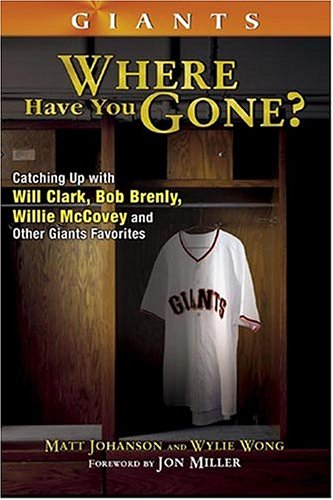 Giants : where have you gone? ;; [by] Matt Johanson and Wylie Wong ; foreword by Jon Miller: ...