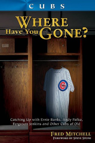 Cubs: Where Have You Gone? (1582618062) by Fred Mitchell