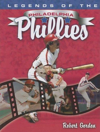Legends of the Philadelphia Phillies (1582618100) by Robert Gordon