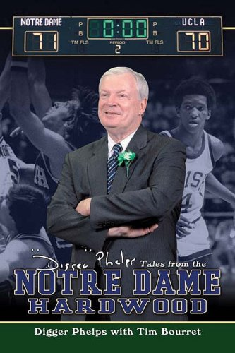 Digger Phelps's Tales From The Notre Dame Hardwood: Phelps, Digger;Bourret, Tim
