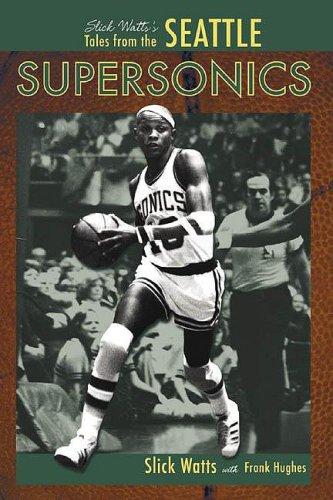 SLICK WATTS'S TALES FROM THE SEATTLE SUPERSONICS: Watts, Slick with Frank Hughes