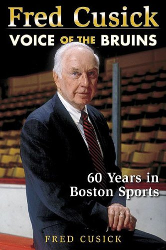 Fred Cusick: Voice of the Bruins: Cusick, Fred