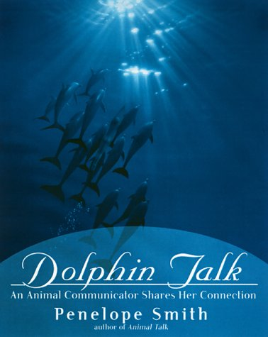 Dolphin Talk: An Animal Communicator Shares Her Connection: Smith, Penelope