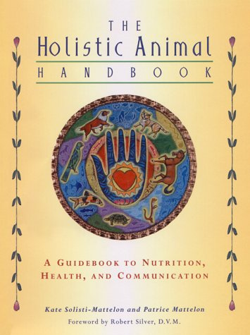 The Holistic Animal: A Guidebook to Nutrition, Health, and Communication