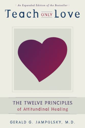 9781582700335: Teach Only Love: The 12 Principles of Attitudinal Healing: The Twelve Principles of Attitudinal Healing