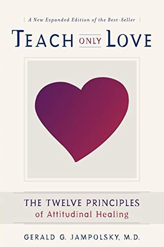 9781582700335: Teach Only Love: The Twelve Principles of Attitudinal Healing