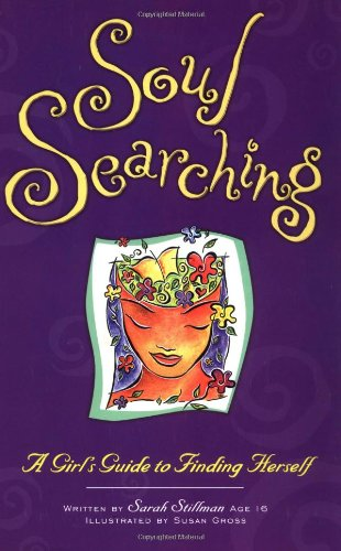 Soul Searching: A Girl's Guide To Finding Herself: Stillman, Sarah