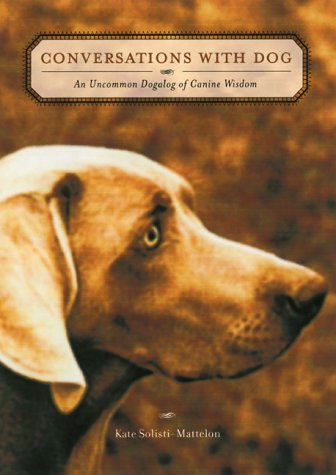 Conversations with Dog : An Uncommon Dialog of Canine Wisdom: Kate Solisti-Mattelon *SIGNED*