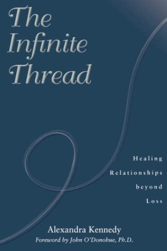 The Infinite Thread: Healing Relationships beyond Loss: Kennedy, Alexandra