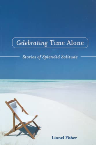 9781582700496: Celebrating Time Alone: Stories Of Splendid Solitude