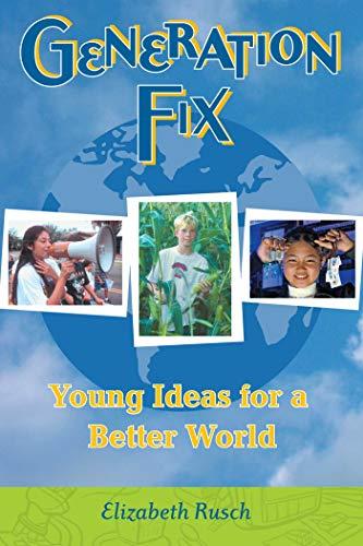 Generation Fix: Young Ideas for a Better World: Rusch, Elizabeth