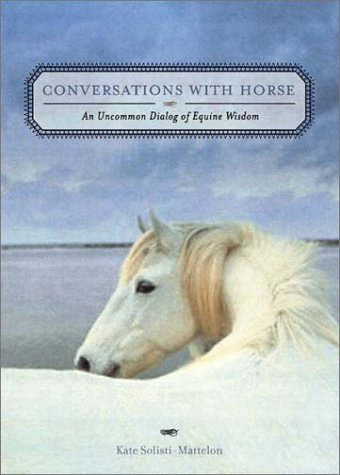 9781582700977: Conversations With Horse: An Uncommon Dialog of Equine Wisdom