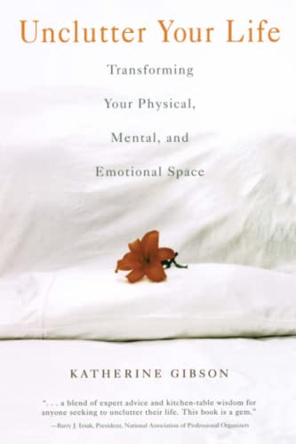 Unclutter Your Life: Transforming Your Physical, Mental,: Katherine Gibson
