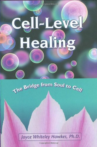 9781582701462: Cell-Level Healing: The Bridge from Soul to Cell