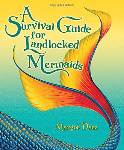SURVIVAL GUIDE FOR LANDLOCKED MERMAIDS