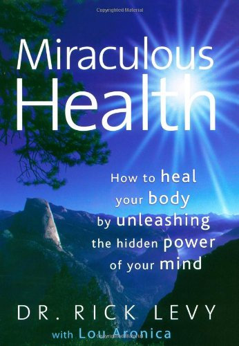 9781582701790: Miraculous Health: How to Heal Your Body by Unleashing the Hidden Power of Your Mind