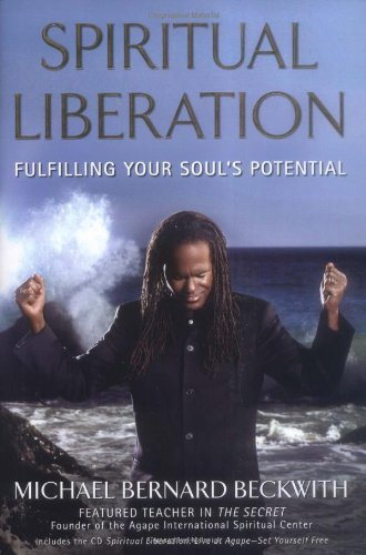 SPIRITUAL LIBERATION; FULFILLING YOUR SOUL'S POTENTIAL; Signed: BECKWITH, MICHAEL BERNARD