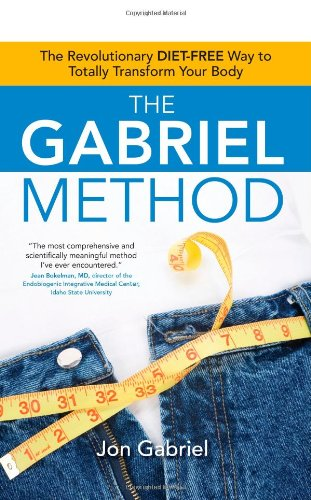9781582702186: The Gabriel Method: The Revolutionary DIET-FREE Way to Totally Transform Your Body