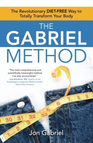 The Gabriel Method: The Revolutionary DIET-FREE Way to Totally Transform Your Body: Gabriel, Jon
