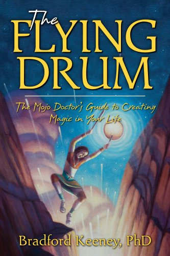 9781582702872: The Flying Drum: The Mojo Doctor's Guide to Creating Magic in Your Life