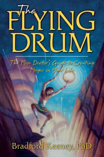9781582702889: The Flying Drum: The Mojo Doctor's Guide to Creating Magic in Your Life