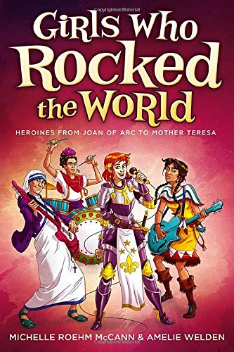 9781582703022: Girls Who Rocked the World: Heroines from Joan of Arc to Mother Teresa
