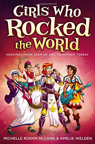 9781582703619: Girls Who Rocked the World: Heroines from Joan of Arc to Mother Teresa